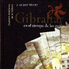 Libros de segunda mano: GIBRALTAR EN EL TIEMPO DE LOS ESPIAS. TELLEZ, JUAN JOSE. AN-235. Lote 289698053