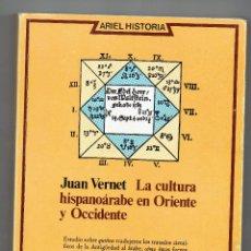 Libros de segunda mano: LA CULTURA HISPANOÁRABE EN ORIENTE Y OCCIDENTE. JUAN VERNET. ARIEL HISTORIA.. Lote 49370719
