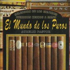 Libri di seconda mano: AURELIO PASTOR : EL MUNDO DE LOS PUROS (SELECCIÓN DE LOS MEJORES CIGARROS HECHOS A MANO). 2000. Lote 49372658