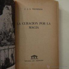 Libros de segunda mano: LA CURACIÓN POR LA MAGIA - C. J. S. THOMPSON - EDITORIAL A.H.R. - 1955. Lote 49407477