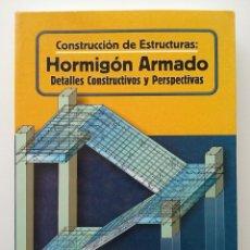 Libros de segunda mano: CONSTRUCCION DE ESTRUCTURAS. HORMIGON ARMADO. DETALLES CONSTRUCTIVOS Y PERSPECTIVAS. Lote 147659032