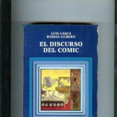 Libros de segunda mano: EL DISCURSO DEL COMIC - LUIS GASCA / ROMAN GUBERN - CATEDRA - SIGNO E IMAGEN - 1988. Lote 49415148