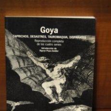 Libros de segunda mano: GOYA.--CAPRICHOS,DESASTRES,TAUROMAQUIA,DISPARATES.(REPRODUCCIÓN COMPLETA DE LAS CUATRO SERIES). Lote 49415851