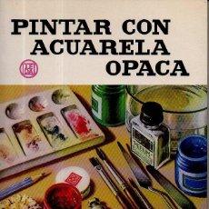 Libros de segunda mano: PINTAR CON ACUARELA OPACA. E. D'ALIOM L.E.D.A. LAS EDICIONES DE ARTE, 1ª EDICIÓN, 1983. Lote 49445102
