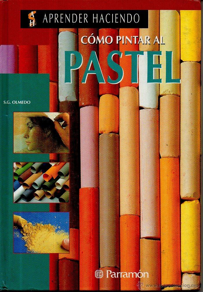 CÓMO PINTAR AL PASTEL. S.G. OLMEDO. PARRAMÓN EDICIONES, 1999 (Libros de Segunda Mano - Ciencias, Manuales y Oficios - Otros)