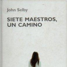 Libros de segunda mano: SIETE MAESTROS, UN CAMINO - JOHN SELBY. EDITORIAL RBA COLECCIONABLES, 2006. Lote 49467592