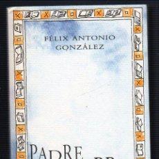 Libros de segunda mano: PADRE LIBRO. POR FÉLIX ANTONIO GONZÁLEZ. AYUNTAMIENTO DE VALLADOLID 1999. Lote 49497109