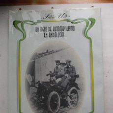 Libros de segunda mano: UN SIGLO DE AUTOMOVILISMO EN ANDALUCIA - 1997. Lote 49516988