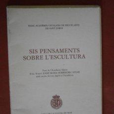 Libros de segunda mano: SIS PENSAMENTS SOBRE L'ESCULTURA. JOSEP MARIA SUBIRACHS I SITJAR. Lote 49576836