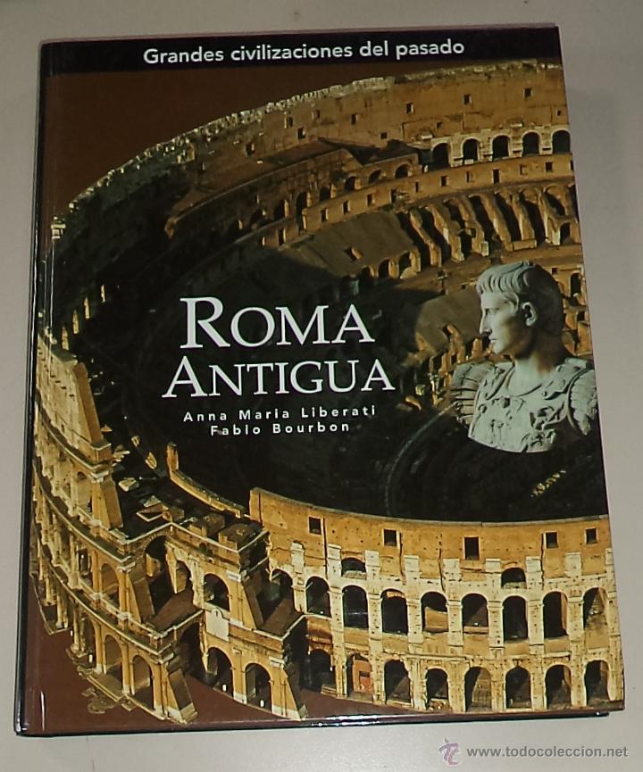 ROMA ANTIGUA. GRANDES CIVILIZACIONES DEL PASADO. 1º EDICION. 2005. ILUSTRADO A COLOR (Libros de Segunda Mano - Historia - Otros)