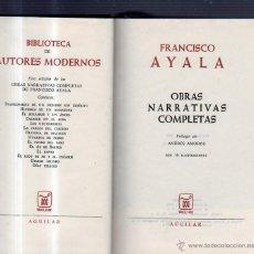 Libros de segunda mano: OBRAS NARRATIVAS COMPLETAS. FRANCISCO AYALA. AGUILAR. PRIMERA EDICIÓN, MÉXICO. 1969. LEER. Lote 49614139