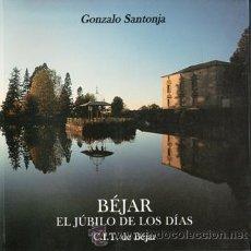 Libros de segunda mano: BÉJAR, EL JÚBILO DE LOS DÍAS, GONZALO SANTONJA. Lote 49620202
