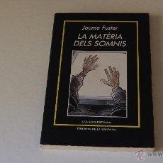 Libros de segunda mano: LA MATÈRIA DELS SOMNIS - JAUME FUSTER. EDICIONS DE LA MAGRANA. Lote 49625648