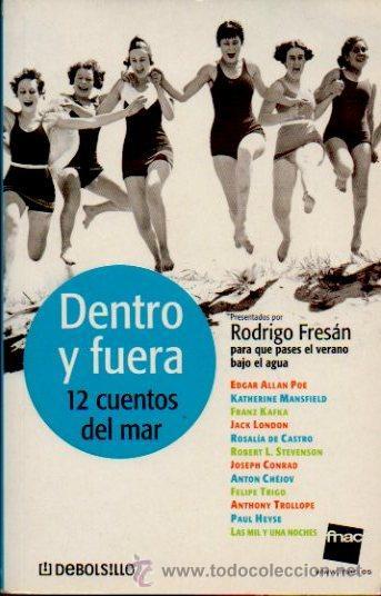 DENTRO Y FUERA. 12 CUENTOS DEL MAR - PRESENTADOS POR RODRIGO FRESÁN. FNAC. DEBOLSILLO, 2005 (Libros de Segunda Mano (posteriores a 1936) - Literatura - Otros)