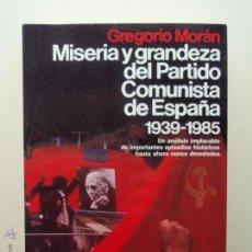 Libros de segunda mano: MISERIA Y GRANDEZA DEL PARTIDO COMUNISTA DE ESPAÑA, DE GREGORIO MORÁN. ED. PLANETA,1986 (1ª EDICIÓN). Lote 73474062