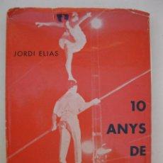Libros de segunda mano: 10 ANYS DE CIRC - JORDI ELIAS - EN CATALÁN - EDICIONS CIRCO - AÑO 1964.. Lote 49671573