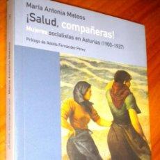 Libros de segunda mano: SALUD, COMPAÑERAS! MUJERES SOCIALISTAS EN ASTURIAS (1900-1937). Lote 49696941
