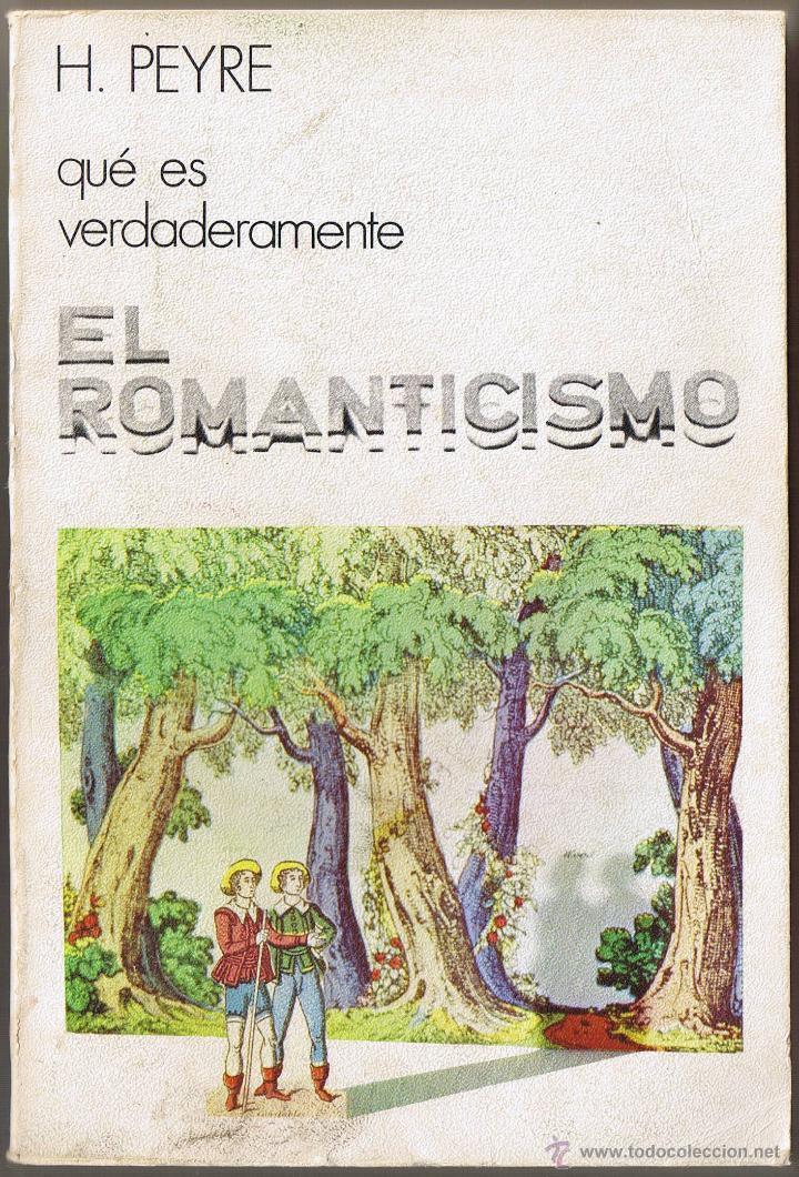 QUE ES VERDADERAMENTE EL ROMANTICISMO - PEYRE - 1972 (Libros de Segunda Mano - Historia - Otros)