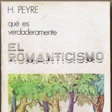 Libros de segunda mano: QUE ES VERDADERAMENTE EL ROMANTICISMO - PEYRE - 1972. Lote 49766056