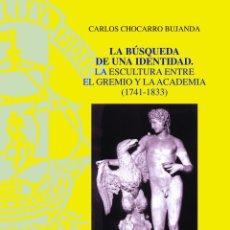 Libros de segunda mano: LA BÚSQUEDA DE UNA IDENTIDAD. LA ESCULTURA ENTRE EL GREMIO Y LA ACADEMIA (1741-1833) CARLOS CHOCARRO. Lote 49772672