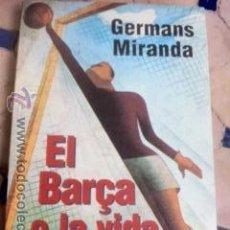 Libros de segunda mano: EL BARÇA O LA VIDA. GERMANS MIRANDA. CURIOSO FUTBOL.. Lote 49774616