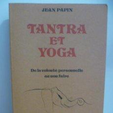 Libros de segunda mano: TANTRA ET YOGA. DE LA VOLONTÉ PERSONNELLE AU NON-FAIRE PAPIN,JEAN EDITORIAL: DERVY (1988). Lote 185973426