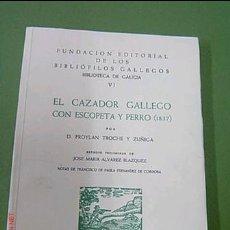 Libros de segunda mano: CAZA - EL CAZADOR GALLEGO CON ESCOPETA Y PERRO - FROYLAN TROCHE Y ZUÑIGA - 2000, FACSÍMIL DE 1837 +. Lote 175621730