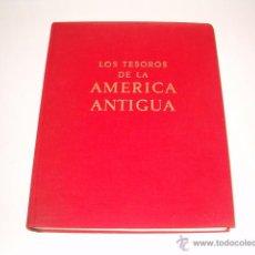 Libros de segunda mano: S. K. LOTHROP. LOS TESOROS DE LA AMÉRICA ANTIGUA. RM69666. . Lote 49895076