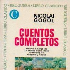 Libros de segunda mano: CUENTOS COMPLETOS - NICOLAI GOGOL. LIBRO CLÁSICO. EDITORIAL BRUGUERA, 1970. Lote 49940040