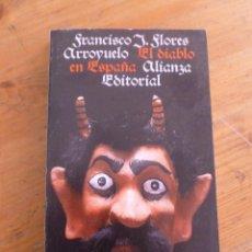 Libros de segunda mano: EL DIABLO EN ESPAÑA. FRANCISCO J. FLORES. ALIANZA ED. 1985273 PAG. Lote 49948930