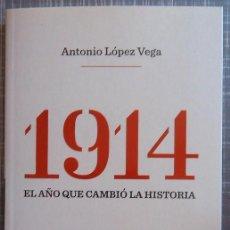 Libros de segunda mano: 1914. EL AÑO QUE CAMBIÓ LA HISTORIA. ANTONIO LÓPEZ VEGA. TAURUS. 2014. 1ª EDICIÓN! I GUERRA MUNDIAL. Lote 49952365