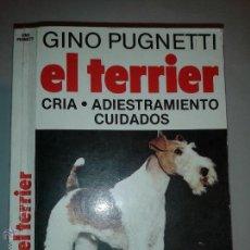 Libros de segunda mano: EL TERRIER CRIA ADIESTRAMIENTO CUIDADOS 1980 GINO PUGNETTI EDITORIAL DE VECCHI. Lote 49958729
