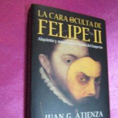 Libros de segunda mano: LA CARA OCULTA DE FELIPE II JUAN G. ATIENZA MARTINEZ ROCA.. Lote 50020029