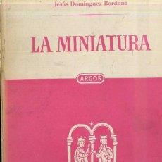 Libros de segunda mano: DOMINGUEZ BORDONA : LA MINIATURA (ARGOS, 1950) . Lote 50037498