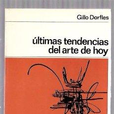 Libros de segunda mano: ÚLTIMAS TENDENCIAS DEL ARTE DE HOY. GILO DORFLES. NUEVA COLECCIÓN LABOR. Nº26. EDIT. LABOR. 1966. Lote 50045163