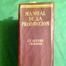 Libros de segunda mano: MANUAL DE LA PRODUCCIÓN – L.P. ALFORD Y J.R. BANGS 1953. Lote 50093942