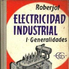 Libros de segunda mano: ELECTRICIDAD INDUSTRIAL - P. ROBERJOT - TOMO I: GENERALIDADES - ED. GUSTAVO GILI. BARCELONA. 1962. Lote 50094295