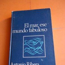 Libros de segunda mano: LIBRO. EL MAR,ESE MUNDO FABULOSO, DE ANTONIO RIBERA. CON NUMEROSAS FOTOGRAFÍAS.. Lote 50141621