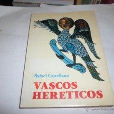 Libros de segunda mano: RAFAEL CASTELLANO, VASCOS HERETICOS, ED. VASCAS, 1977. Lote 50209720