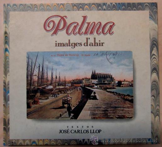 PALMA. IMATGES D'AHIR. TEXTOS DE JOSE CARLOS LLOP, 1990 (Libros de Segunda Mano - Bellas artes, ocio y coleccionismo - Otros)