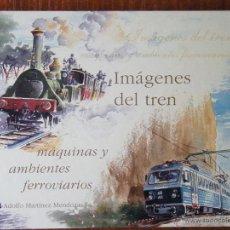 Libros de segunda mano: LIBRO IMÁGENES DEL TREN MAQUINAS Y AMBIENTES FERROVIARIOS. Lote 50218749