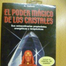 Libros de segunda mano: EL PODER MÁGICO DE LOS CRISTALES;A.GALLOTTI;MARTÍNEZ ROCA 1988. Lote 50225093