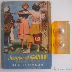 Libros de segunda mano: BEN THOMSON. JUEGUE AL GOLF.MODERNO TRATADO. 1950. OBRA MUY ILUSTRADA.1A EDICIÓN. Lote 50243832