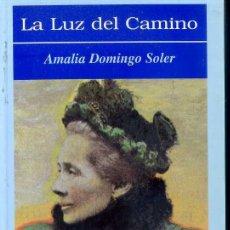 Libros de segunda mano: AMALIA DOMINGO SOLER : LA LUZ DEL CAMINO (1999) . Lote 50250220