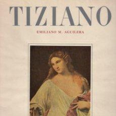 Libros de segunda mano: TIZIANO SU VIDA SU OBRA Y SU ARTE EMILIANO M. AGUILERA ED. IBERIA 1952 48 LUSTRACIONES . Lote 50250923