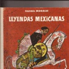 Libros de segunda mano: LEYENDAS MEXICANAS - RAFAEL MORALES - ILUSTRACIONES DE J.A.SÁNCHEZ PRIETO Y ANTONIO CUNI. Lote 50255130