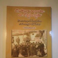 Libros de segunda mano: CULTURA POPULAR DE CHINCHILLA. RECOPILACIÓN ETNOGRÁFICA. VOLUMEN V.. Lote 50260919