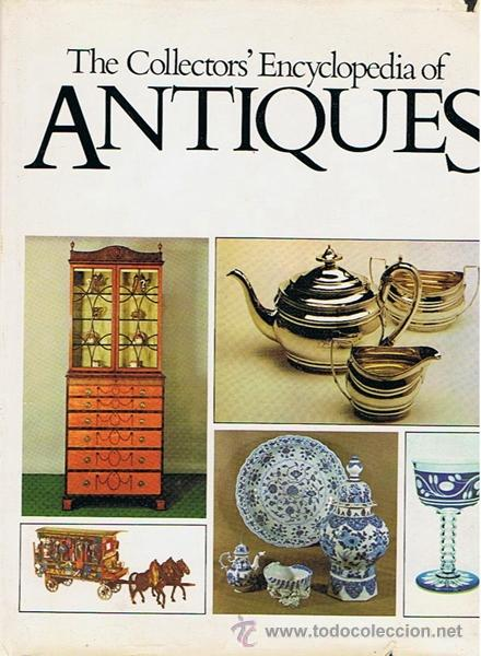 THE COLLECTOR´S ENCYCLOPEDIA OF ANTIQUES PHOEBE PHILLIPS (Libros de Segunda Mano - Bellas artes, ocio y coleccionismo - Otros)