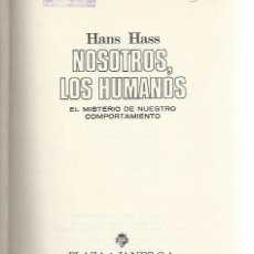 Libros de segunda mano: NOSOTROS, LOS HUMANOS, HANS HASS, EL MISTERIO DE NUESTRO COMPORTAMIENTO, PLAZA Y JANES BCN 1970. Lote 50334515