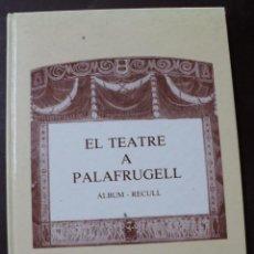 Libros de segunda mano: L- 1997. EL TEATRE A PALAFRUGELL. ALBUM- RECULL. LLUIS MOLINAS I FALGUERAS. EXEMPLAR NUMERAT. 1987.. Lote 50348884